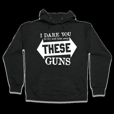 Try to Take Away These Guns Hooded Sweatshirt
