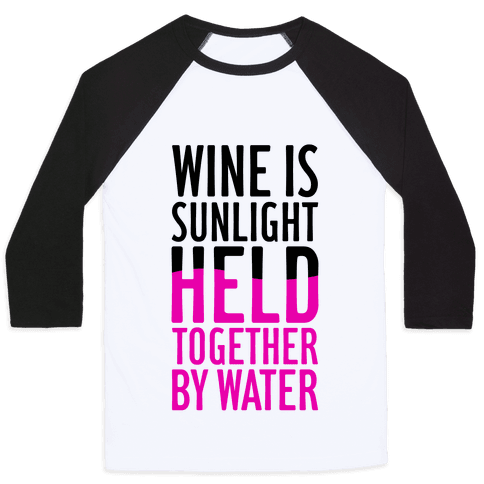 Wine Is Sunlight Held Together By Water Baseball Tee