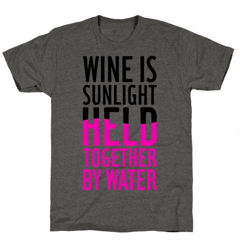 Wine Is Sunlight Held Together By Water T-Shirt