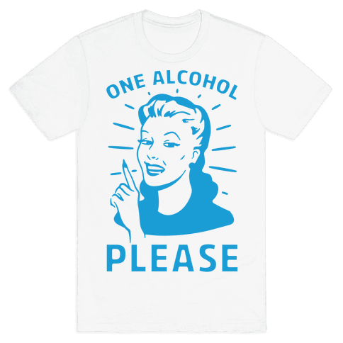 One Alcohol Please Mens T-Shirt