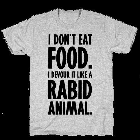 I Don't Eat Food. Mens T-Shirt