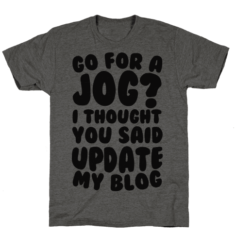 Go For A Jog? I Thought You Said Update My Blog
