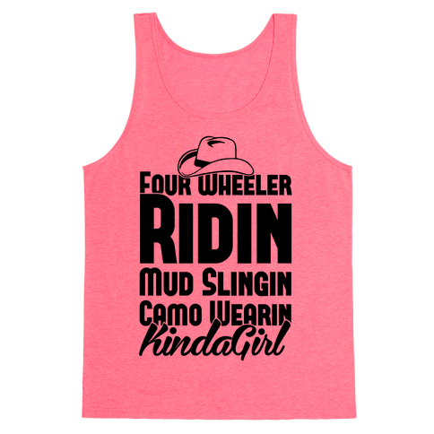 Four Wheeler Ridin' Mud Slingin' Camo Wearin' Kinda Girl Tank Top