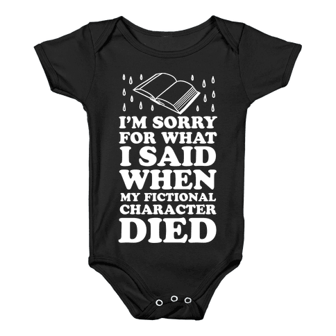 I'm Sorry For What I Said When My Fictional Character Died Baby Onesy