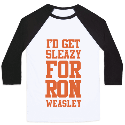 I'd Get Sleazy for Ron Weasley Baseball Tee