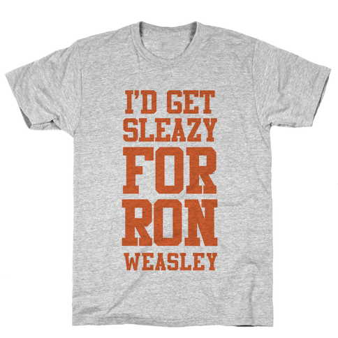 I'd Get Sleazy for Ron Weasley Mens T-Shirt