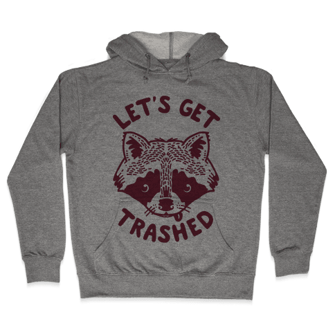 Let's Get Trashed Raccoon Hooded Sweatshirt