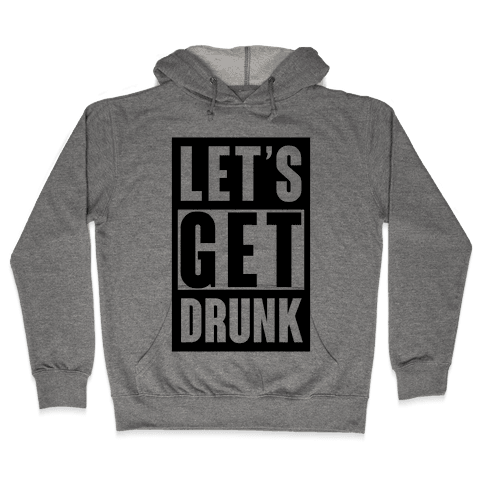 Let's Get Drunk Hooded Sweatshirt