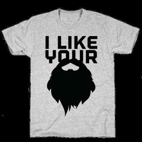 I Like Your Beard Mens T-Shirt