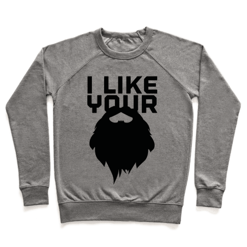 I Like Your Beard Pullover