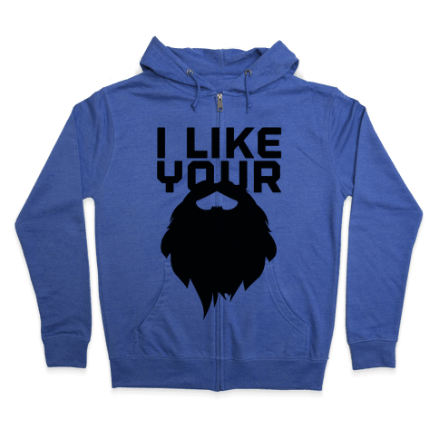 I Like Your Beard Zip Hoodie