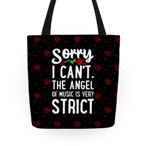Sorry I Can't. The Angel of Music is Very Strict Tote