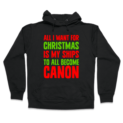 All I Want For Christmas Is My Ships To All Become Canon Hooded Sweatshirt
