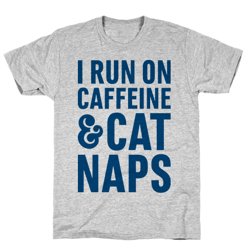 I Run On Caffeine & Cat Naps Mens T-Shirt