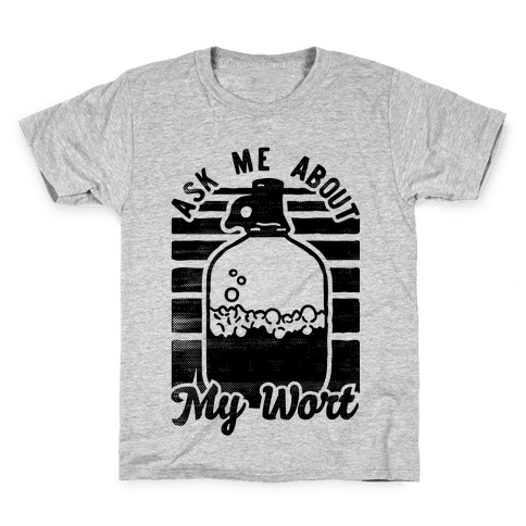 Ask Me About My Wort Kids T-Shirt