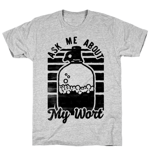 Ask Me About My Wort Mens T-Shirt