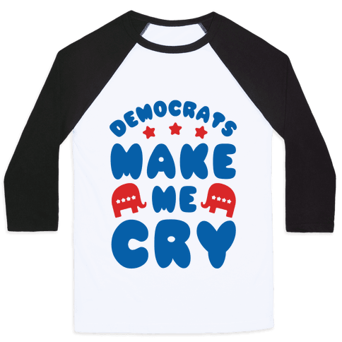Democrats Make Me Cry Baseball Tee
