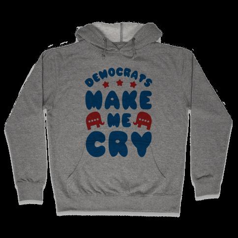 Democrats Make Me Cry Hooded Sweatshirt