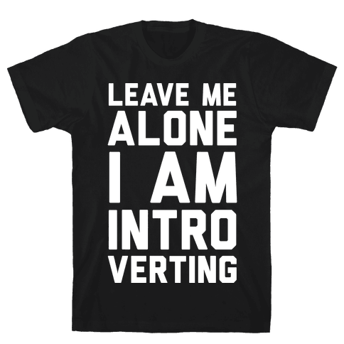 Leave Me Alone I Am Introverting Mens T-Shirt