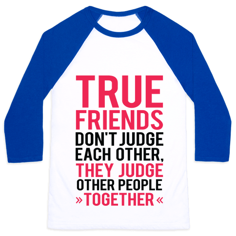 True Friends (Judge Other People Together) Baseball Tee