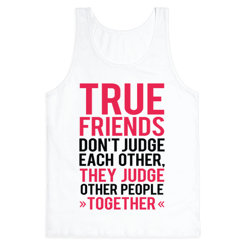 True Friends (Judge Other People Together) Tank Top