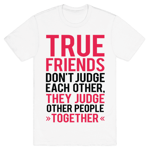 True Friends (Judge Other People Together) Mens T-Shirt