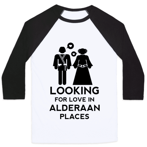 Looking for Love in Alderaan Places Baseball Tee