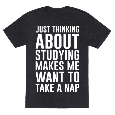 Just Thinking About Studying Makes Me Want To Take A Nap