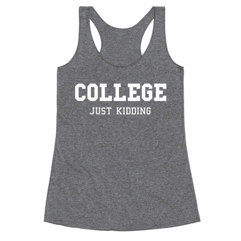 College, Just Kidding Racerback Tank Top