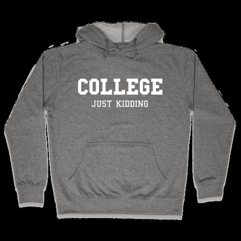 College, Just Kidding Hooded Sweatshirt