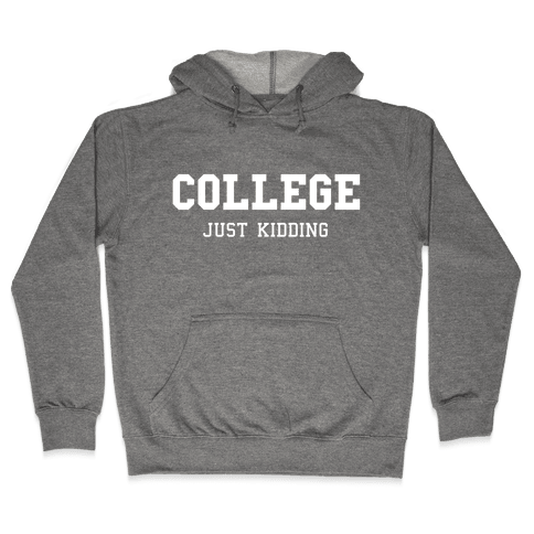 College, Just Kidding Hooded Sweatshirt