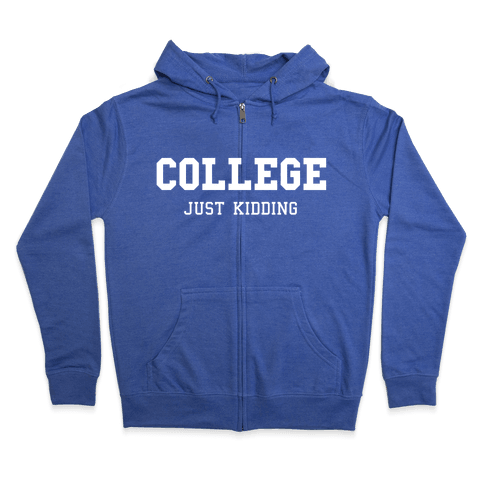 College, Just Kidding Zip Hoodie