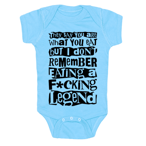 I Don't Remember Eating A F*cking Legend Baby Onesy