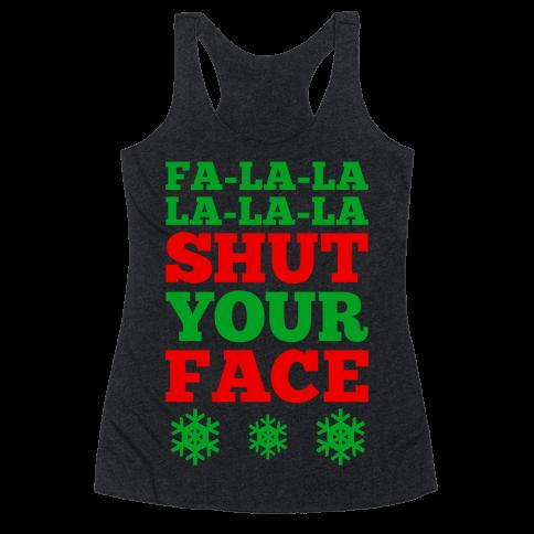 Fa-la-la-la-la-la Shut Your Face Racerback Tank Top