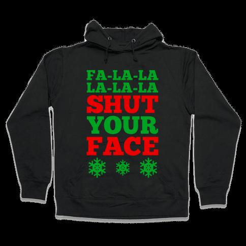 Fa-la-la-la-la-la Shut Your Face Hooded Sweatshirt