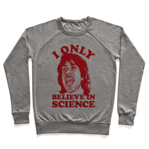 I Only Believe In Science Pullover