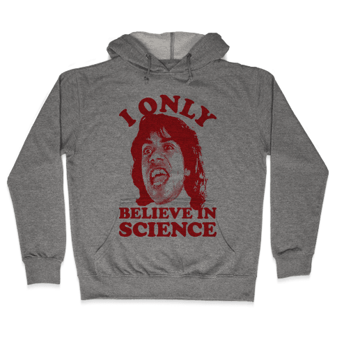 I Only Believe In Science Hooded Sweatshirt