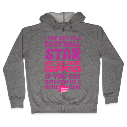 I May Not Be A Football Star (But Don't Get Between Me And Cake) Zip Hoodie