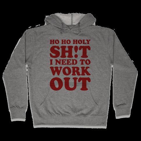 Ho Ho Holy Shit I Need To Workout Hooded Sweatshirt