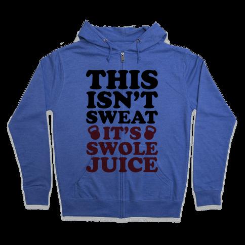This Isn't Sweat It's Swole Juice Zip Hoodie