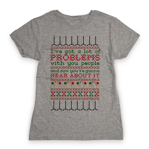 I've Got a Lot of Problems With You People Womens T-Shirt