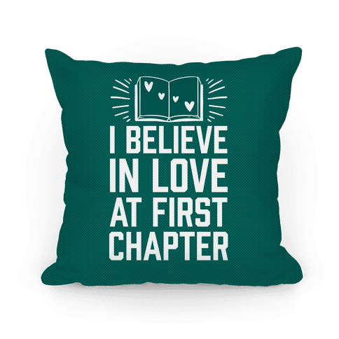 I Believe In Love At First Chapter Pillow