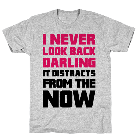 I Never Look Back, Darling (It Distracts From The Now) Mens T-Shirt