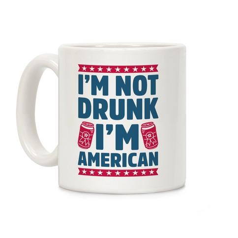 I'm Not Drunk I'm American Coffee Mug