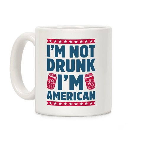 I'm Not Drunk I'm American Coffee Mug