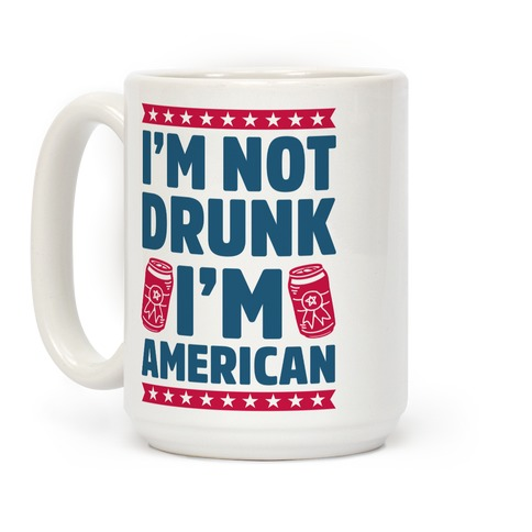 I M Not Drunk I M American Coffee Mugs Lookhuman