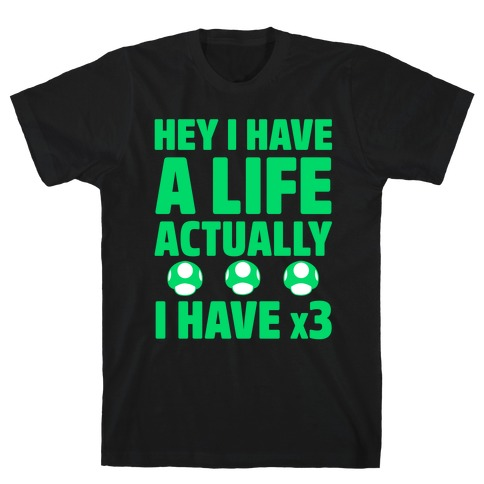Hey I Have A Life Actually I Have x3 Mens T-Shirt
