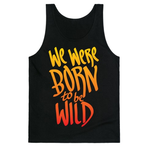 We Were Born To Be Wild Tank Top