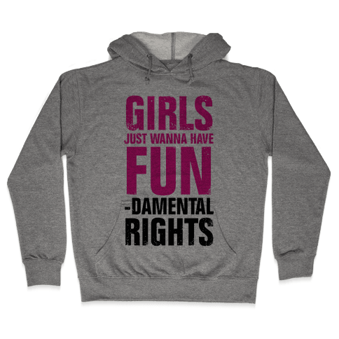 Girls Just Wanna Have Fun (Fundamental Rights) (Vintage) Hooded Sweatshirt