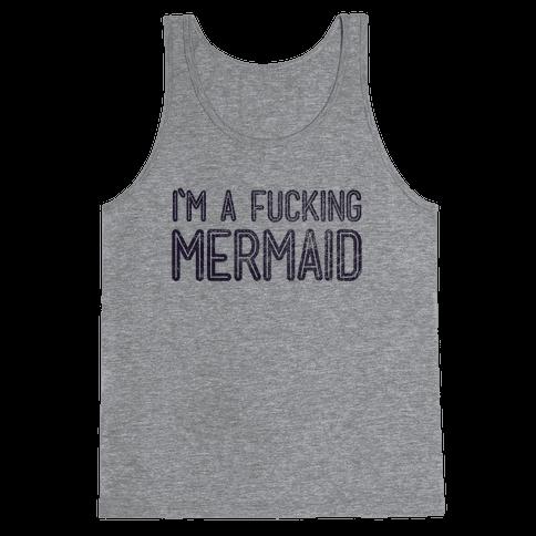 I'm A F***ing Mermaid Tank Top